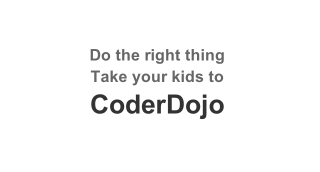 Do the right thing, take your kids to CoderDojo