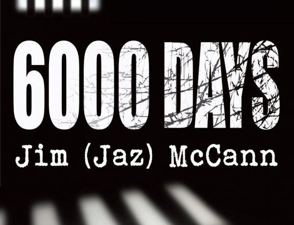 '6000 Days' by Jim 'Jaz' McCann – Reviewedby Sean Napier